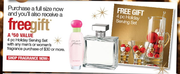 Free Gift! 4 pc Holiday Serving Set with any fragrance purchase of $30 or more. A $50 Value. While quantities last. One per customer. Shop Fragrance Now.