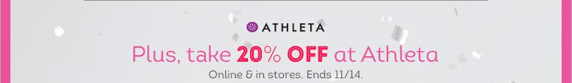 Plus, take 20% OFF at Athleta