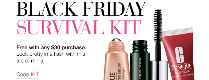 What every holiday  shopper needs now: Clinique's Black Friday Survival kit Free with  any $30 purchase. Look pretty in a flash with this trio of minis. Code  KIT