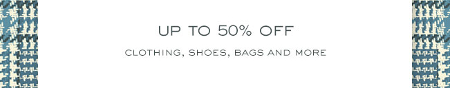 UP TO 50 PERCENT OFF CLOTHING,SHOES,BAGS AND MORE
