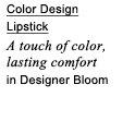 Color Design Lipstick | A touch of color, lasting comfort in Designer Bloom
