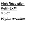 High Résolution Refill-3X™ | 0.5 oz. | Fights wrinkles