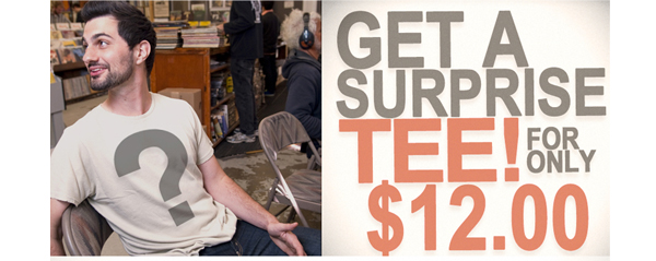Get a Surprise Tee! For Only $12.00