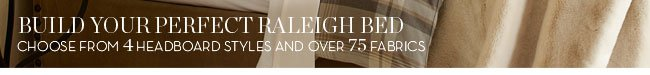 BUILD YOUR PERFECT RALEIGH BED - CHOOSE FROM 4 HEADBOARD STYLES AND OVER 75 FABRICS