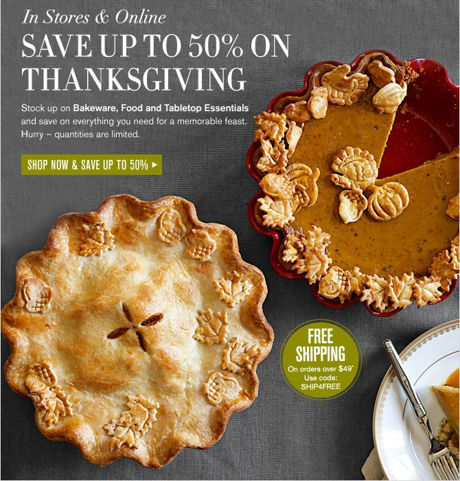 In Stores & Online -- SAVE UP TO 50% ON THANKSGIVING -- SHOP NOW AND SAVE UP TO 50%