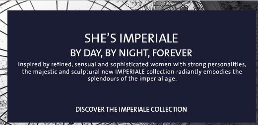 She is Imperiale by Day, by Night, Forever. Discover the collection.