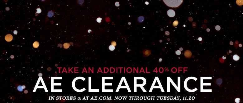 Take An Additional 40% Off AE Clearance | In Stores & At AE.com. Now Through Tuesday, 11.20