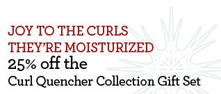 JOY TO THE CURLS - THEY'RE MOISTURIZED - 25% off the Curl Quencher Collection Gift Set
