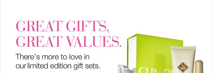 Great gifts, great  values. There's more to love in our limited edition gift sets.