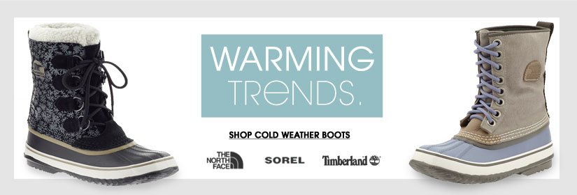 WARMING TRENDS. SHOP COLD WEATHER BOOTS