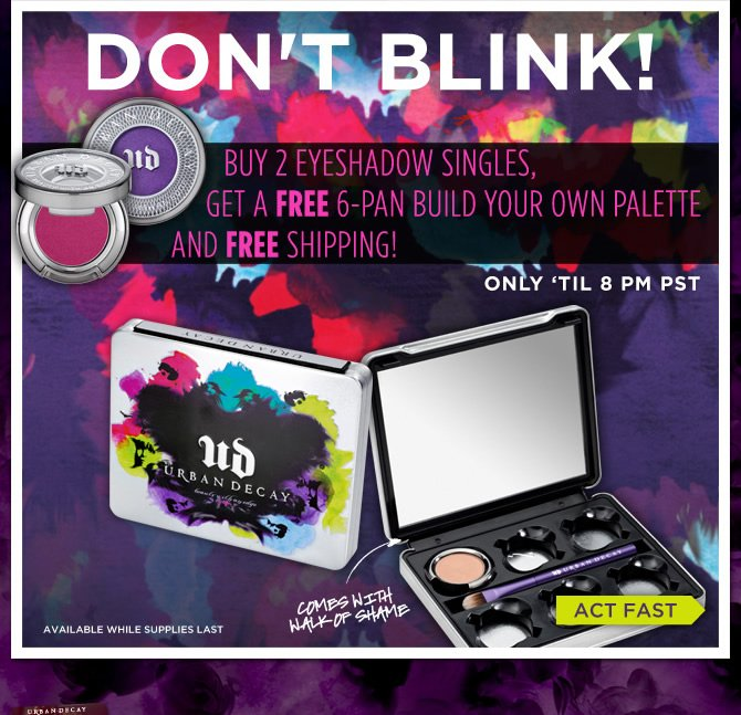 Don't Blink!  Buy 2 Eyeshadow Singles, Get A Free 6-Pan Build Your Own Palette and Free Shipping!  Only 'Til 8PM PST