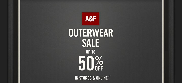 A&F OUTERWEAR SALE UP TO 50% OFF IN STORES & ONLINE*