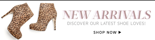 New Arrivals: Discover our latest shoe loves! Shop Now