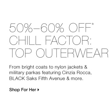 50%-60% OFF* CHILL FACTOR: TOP OUTERWEAR