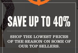 SAVE UP TO 40% Shop the lowest prices of the season on some of our top sellers.