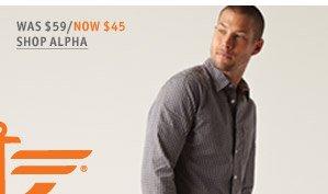 Was $59/ Now $45 SHOP ALPHA