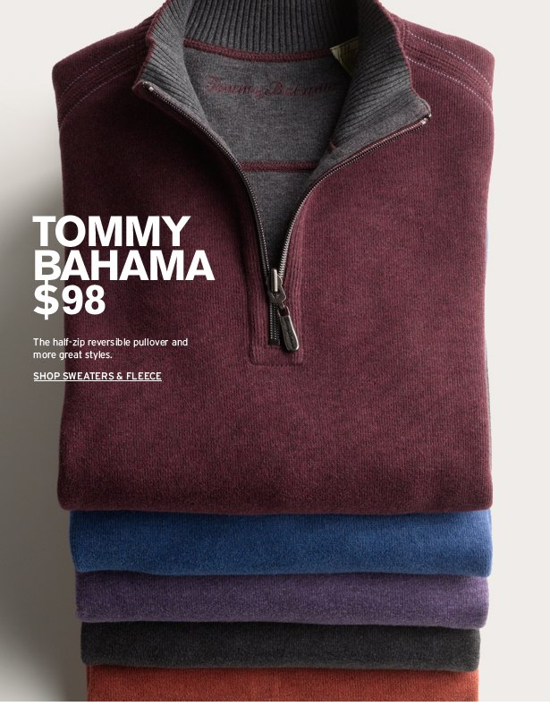 TOMMY BAHAMA $98 - The half-zip reversible pullover and more great styles.