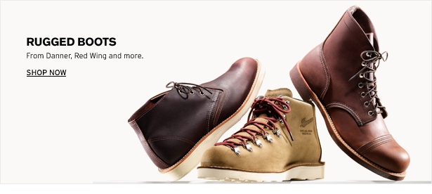 RUGGED BOOTS - From Danner, Red Wing and more. SHOP NOW