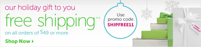 our holiday gift to you free shipping** on all orders of $49 or more - use promo code SHIPFREE11 - Shop Now