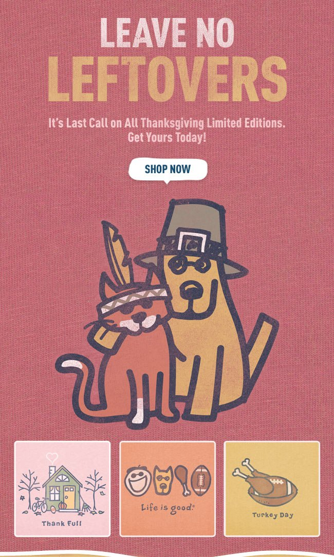 It's Last Call on All Thanksgiving Limited Editions. Get Yours Today!
