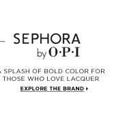 SEPHORA by OPI. a splash of bold color for those who love lacquer. Explore the brand