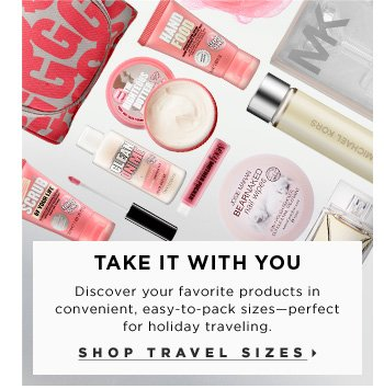Take It With You. Discover your favorite products in convenient, easy-to-pack sizes - perfect for holiday traveling. Shop travel-sizes