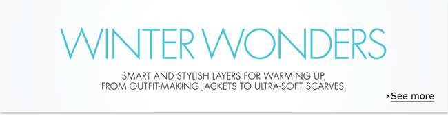 Women's smart and stylish layers for warming up--from outfit-making jackets to ultra-soft scarves.