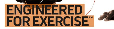 Engineered for Exercise™