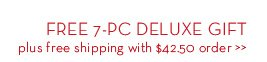 FREE 7-PC DELUXE GIFT plus free shipping with $42.50 order.