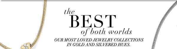 The best of both worlds - our most loved jewelry collections in gold and silvered hues.