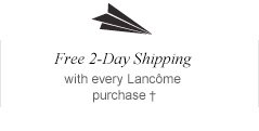 Free 2-Day Shipping | with every Lancome purchase†