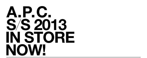 APC S/S/2013 IN STORE NOW!