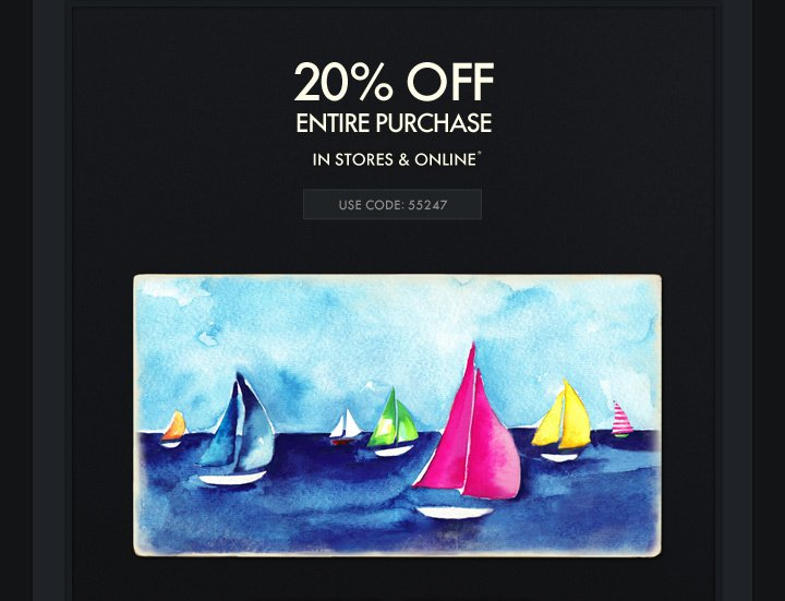 20% OFF ENTIRE PURCHASE IN STORES & ONLINE* USE CODE: 55247