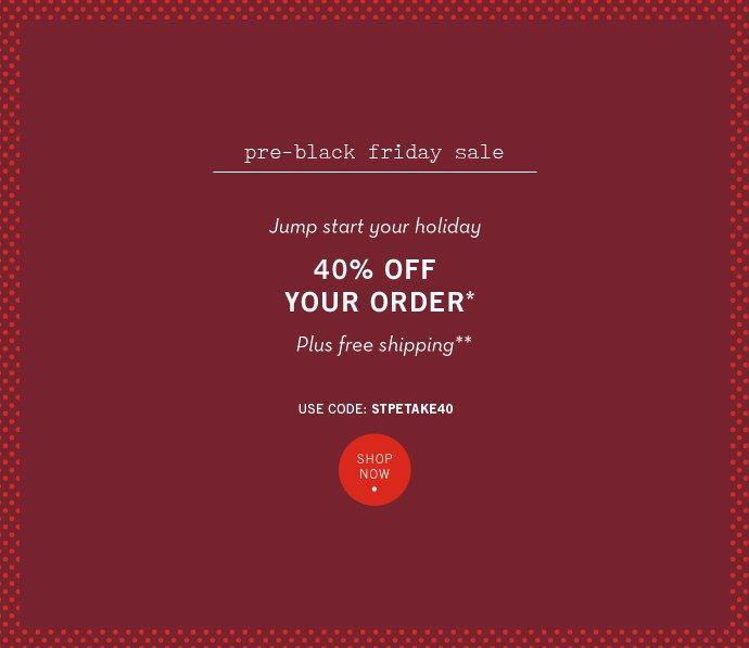 Take 40% Off Order - Pre-Black Friday Sale