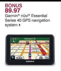 BONUS 89.97 Garmin® nüvi® Essential Series 40 BPS navigation system.