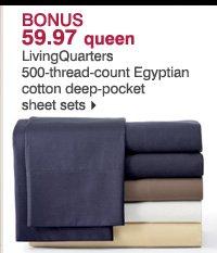 BONUS 59.97 queen LivingQuarters 500-thread-count Egyptian cotton deep-pocket sheet sets.