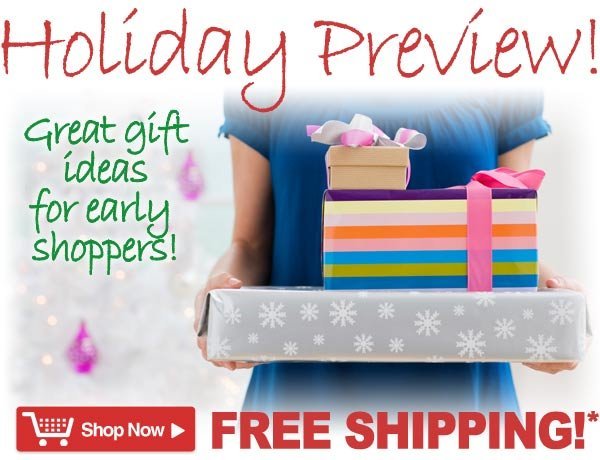 Holiday Preview! Great Gift Ideas for Early Shoppers!