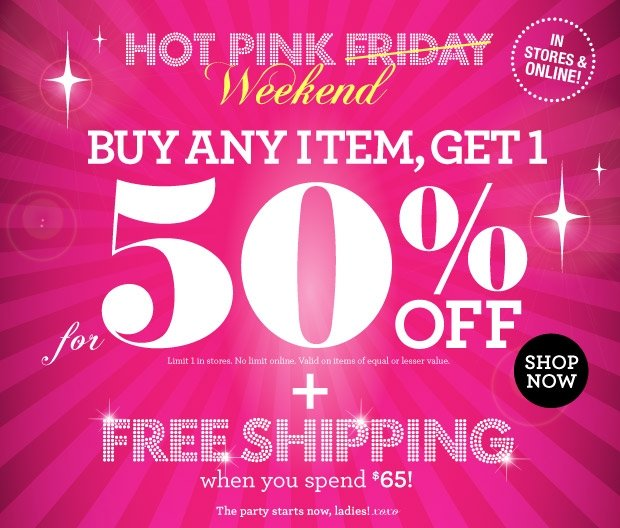 Hot Pink Friday! Buy any Item, Get 1 for 50% off + Free Shipping when you spend $65! SHOP NOW