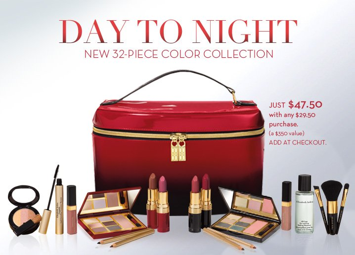 DAY TO NIGHT. NEW 32-PIECE COLOR COLLECTION. JUST $47.50 with any $29.50 purchase. (a $350 value). ADD AT CHECKOUT.