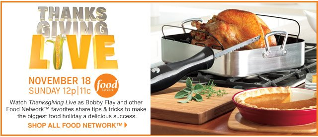 Thanksgiving Live! November 18, Sunday 12p|11c. food network. Watch Thanksgiving Live as Bobby Flay and other Food Network favorites share tips & tricks to make the biggest food holiday a delicious success.  shop all Food Network.