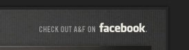 CHECK OUT A&F ON FACEBOOK