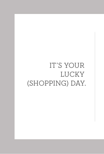 IT'S YOUR LUCKY (SHOPPING) DAY.