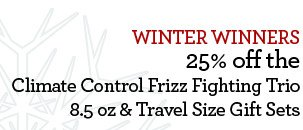 WINTER WINNERS - 25% off the Climate Control Frizz Fighting Trio 8.5 oz & Travel Size Gift Sets
