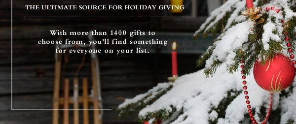 With more than 1400 gifts to choose from, you'll find something for everyone on your list.