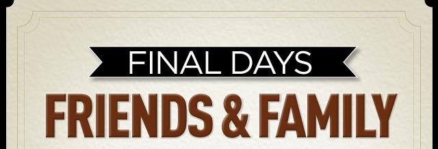 Shop Friends & Family Final Days