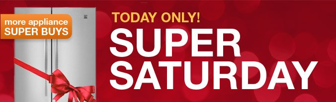 more appliance SUPER BUYS | TODAY ONLY! | SUPER SATURDAY