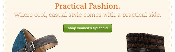 Practical Fashion. Where cool, casual style comes with a practical side.