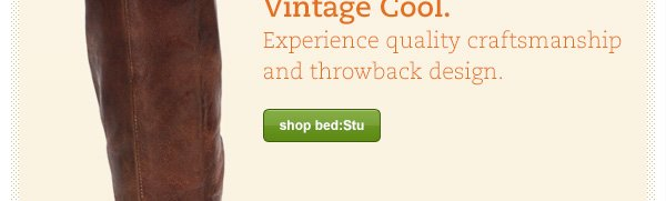 Vintage Cool. Experience quality craftsmanship and throwback design.
