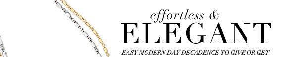 Effortless & elegant - Easy modern day decadence to give or get