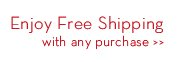 Enjoy Free Shipping with any purchase.